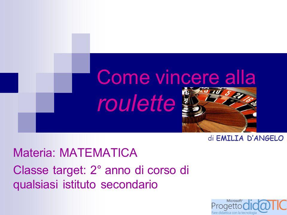 Come vincere alla roulette Materia: MATEMATICA Classe target: 2° anno di corso di qualsiasi istituto secondario di EMILIA D'ANGELO