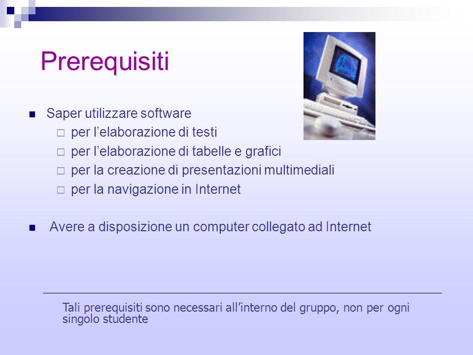 Prerequisiti Saper utilizzare software  per l'elaborazione di testi  per l'elaborazione di tabelle e grafici  per la creazione di presentazioni mul