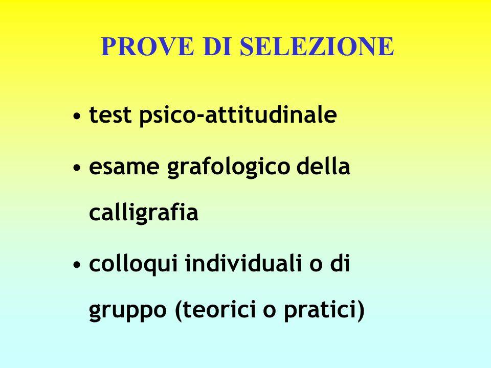 PROVE DI SELEZIONE test psico-attitudinale esame grafologico della calligrafia colloqui individuali o di gruppo (teorici o pratici)