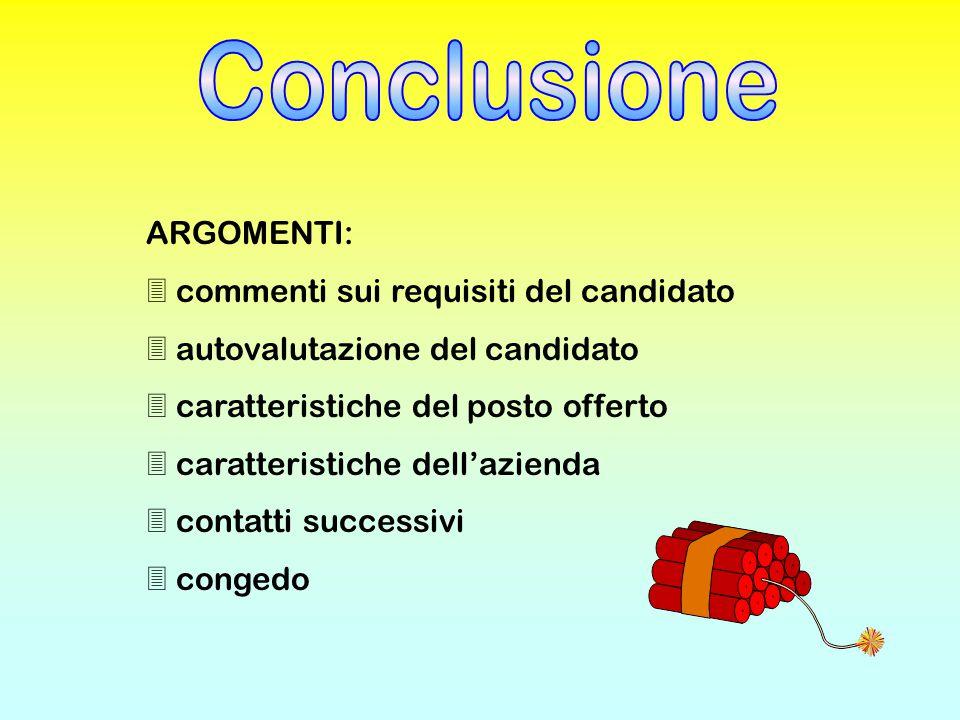 ARGOMENTI: 3 commenti sui requisiti del candidato 3 autovalutazione del candidato 3 caratteristiche del posto offerto 3 caratteristiche dell'azienda 3