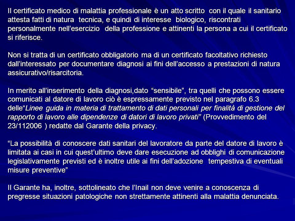 Il certificato medico di malattia professionale è un atto scritto con il quale il sanitario attesta fatti di natura tecnica, e quindi di interesse bio