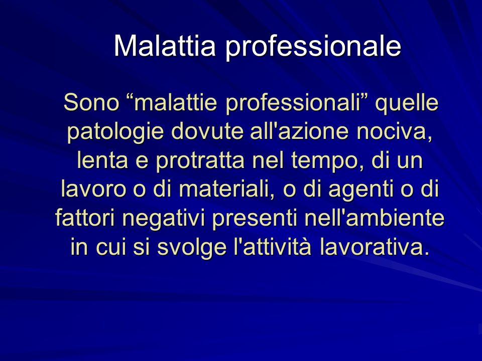"""Malattia professionale Malattia professionale Sono """"malattie professionali"""" quelle patologie dovute all'azione nociva, lenta e protratta nel tempo, di"""