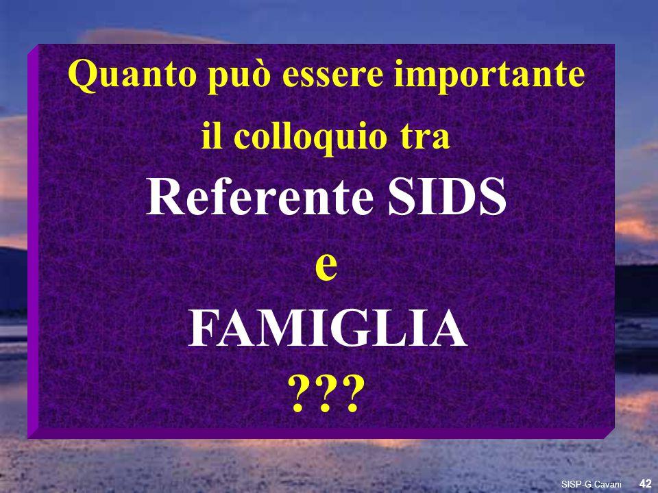 Quanto può essere importante il colloquio tra Referente SIDS e FAMIGLIA ??? 42 SISP-G.Cavani