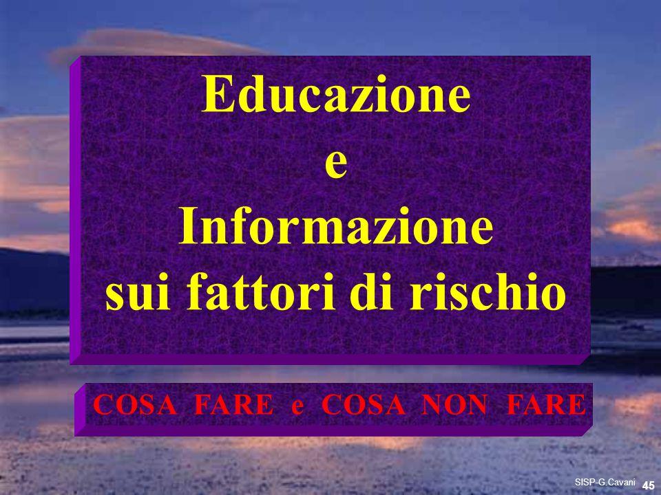Educazione e Informazione sui fattori di rischio COSA FARE e COSA NON FARE 45 SISP-G.Cavani