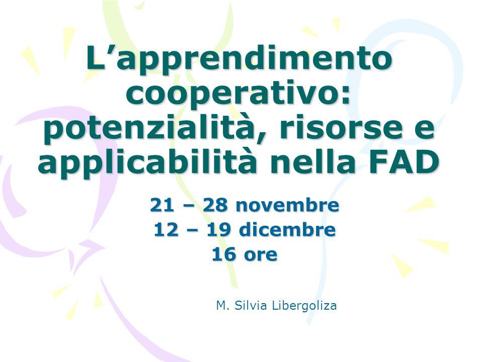L'apprendimento cooperativo: potenzialità, risorse e applicabilità nella FAD 21 – 28 novembre 12 – 19 dicembre 16 ore M.