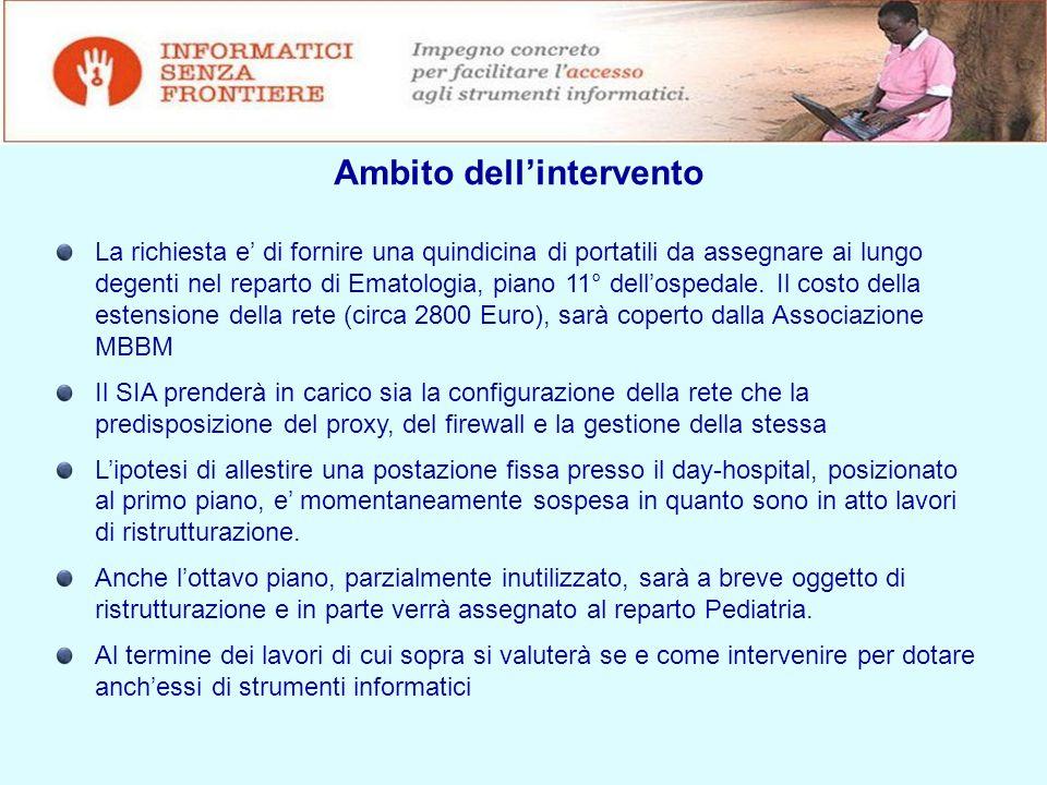 Ambito dell'intervento La richiesta e' di fornire una quindicina di portatili da assegnare ai lungo degenti nel reparto di Ematologia, piano 11° dell'ospedale.