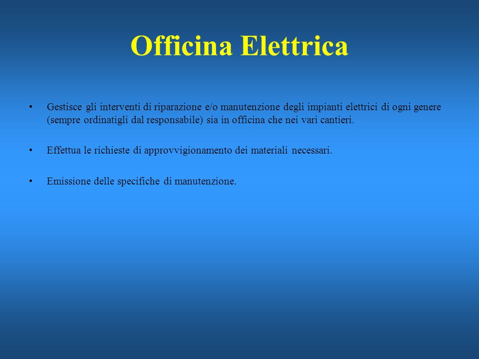 Officina Elettrica Gestisce gli interventi di riparazione e/o manutenzione degli impianti elettrici di ogni genere (sempre ordinatigli dal responsabil