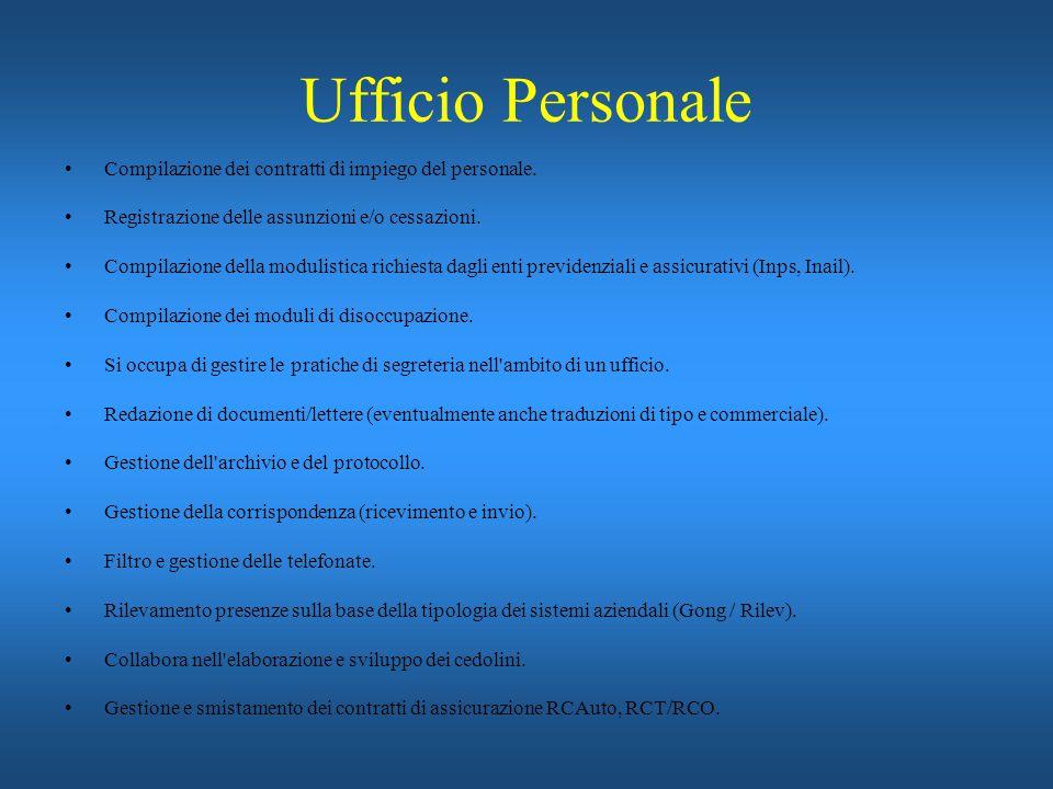 Ufficio Personale Compilazione dei contratti di impiego del personale. Registrazione delle assunzioni e/o cessazioni. Compilazione della modulistica r