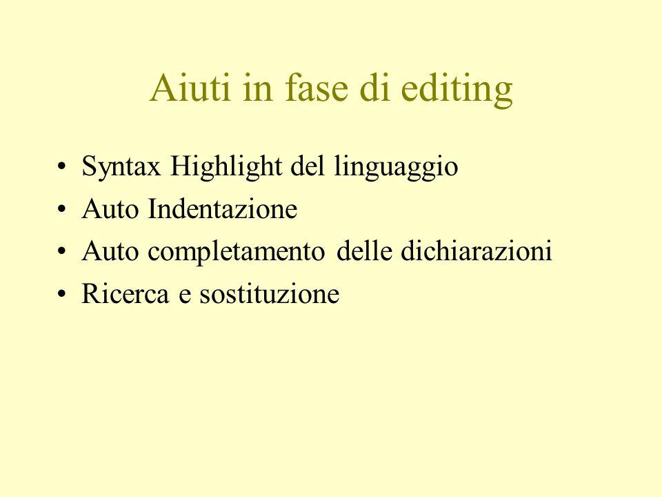 Aiuti in fase di editing Syntax Highlight del linguaggio Auto Indentazione Auto completamento delle dichiarazioni Ricerca e sostituzione