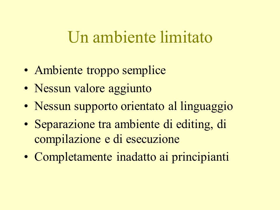 Un ambiente limitato Ambiente troppo semplice Nessun valore aggiunto Nessun supporto orientato al linguaggio Separazione tra ambiente di editing, di c