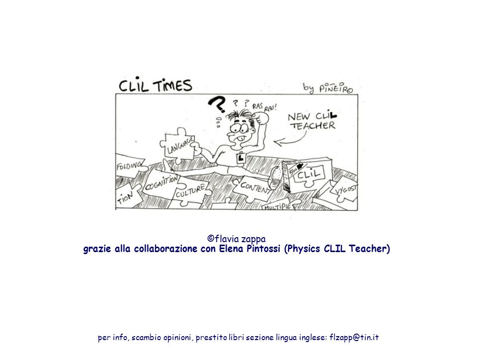per info, scambio opinioni, prestito libri sezione lingua inglese: flzapp@tin.it ©flavia zappa grazie alla collaborazione con Elena Pintossi (Physics CLIL Teacher)