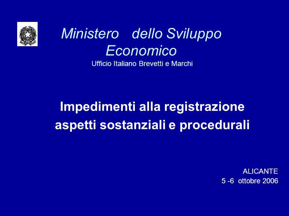 Ministero dello Sviluppo Economico Ufficio Italiano Brevetti e Marchi Impedimenti alla registrazione aspetti sostanziali e procedurali ALICANTE 5 -6 ottobre 2006