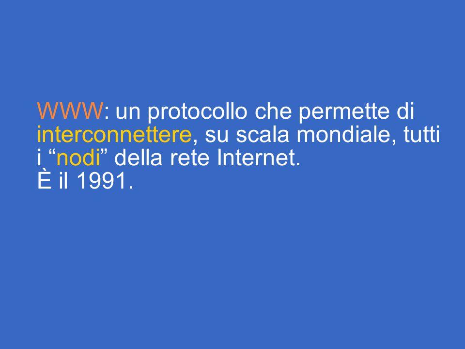 WWW: un protocollo che permette di interconnettere, su scala mondiale, tutti i nodi della rete Internet.