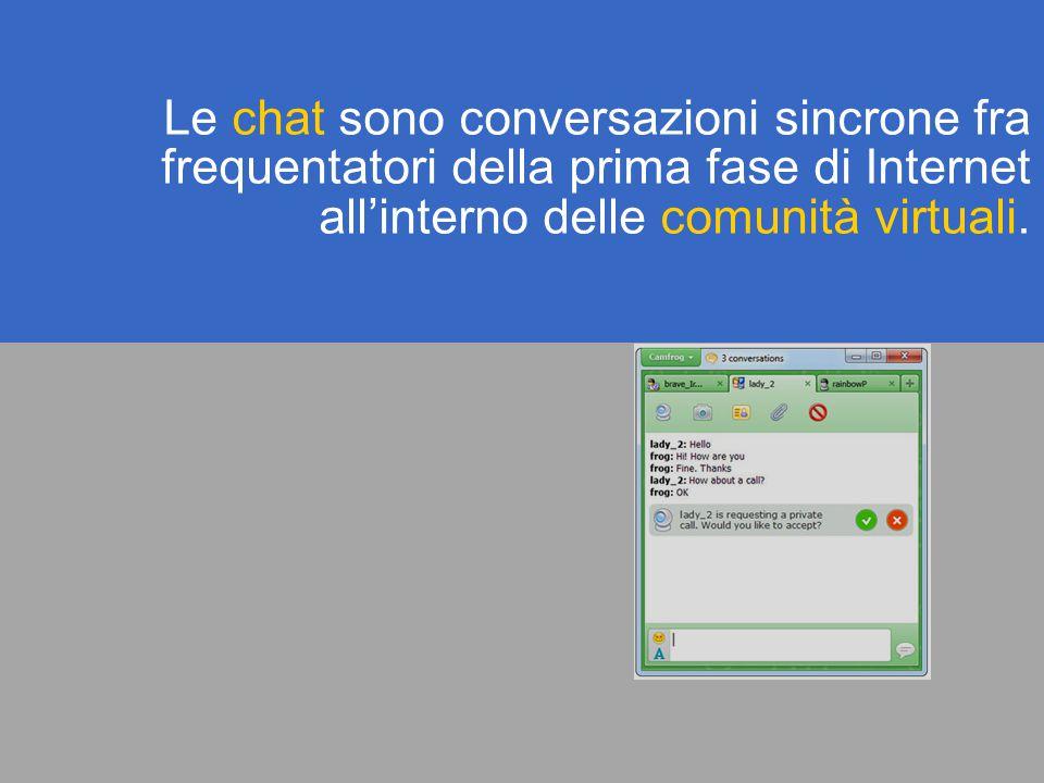 Le chat sono conversazioni sincrone fra frequentatori della prima fase di Internet all'interno delle comunità virtuali.