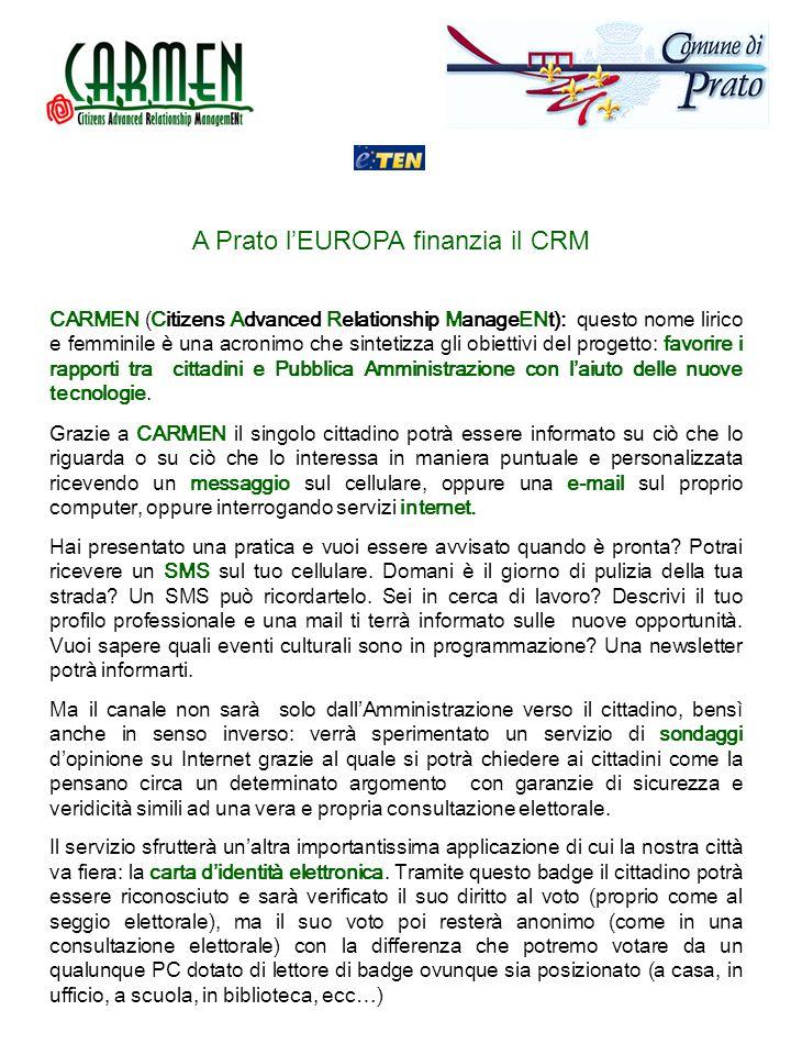 A Prato l'EUROPA finanzia il CRM CARMEN (Citizens Advanced Relationship ManageENt): questo nome lirico e femminile è una acronimo che sintetizza gli obiettivi del progetto: favorire i rapporti tra cittadini e Pubblica Amministrazione con l'aiuto delle nuove tecnologie.