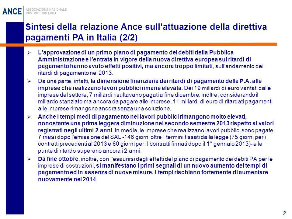  L'approvazione di un primo piano di pagamento dei debiti della Pubblica Amministrazione e l'entrata in vigore della nuova direttiva europea sui ritardi di pagamento hanno avuto effetti positivi, ma ancora troppo limitati, sull'andamento dei ritardi di pagamento nel 2013.
