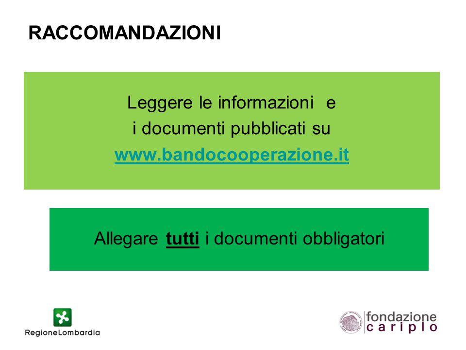 RACCOMANDAZIONI Leggere le informazioni e i documenti pubblicati su www.bandocooperazione.it Allegare tutti i documenti obbligatori
