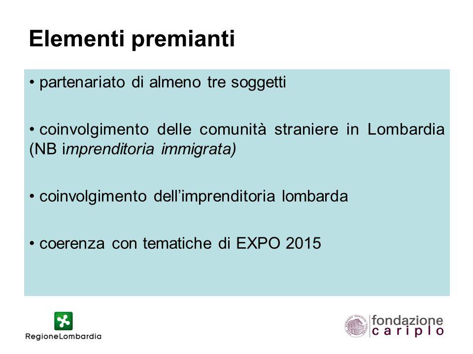 Elementi premianti partenariato di almeno tre soggetti coinvolgimento delle comunità straniere in Lombardia (NB imprenditoria immigrata) coinvolgimento dell'imprenditoria lombarda coerenza con tematiche di EXPO 2015