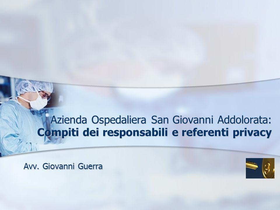 Azienda Ospedaliera San Giovanni Addolorata: Compiti dei responsabili e referenti privacy Avv. Giovanni Guerra