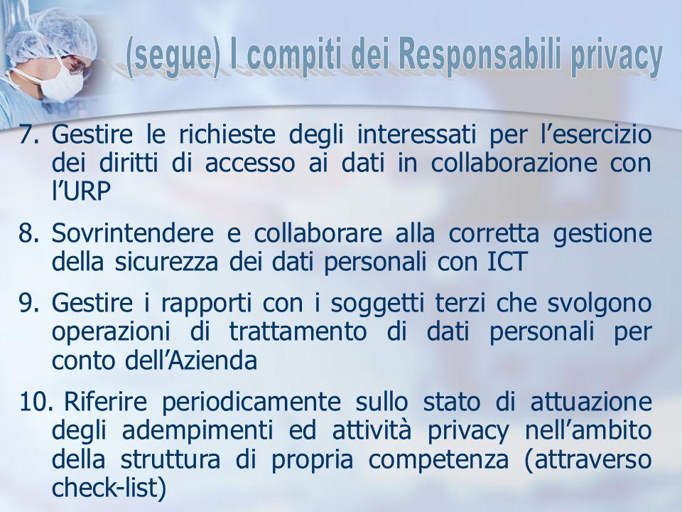 7.Gestire le richieste degli interessati per l'esercizio dei diritti di accesso ai dati in collaborazione con l'URP 8.Sovrintendere e collaborare alla