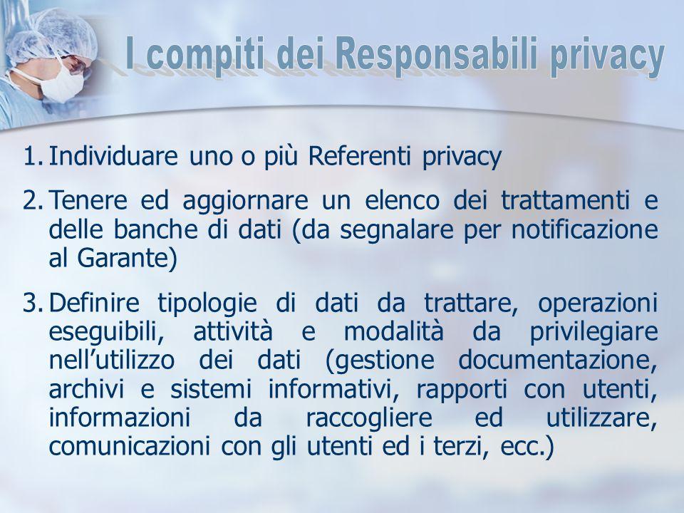 1.Individuare uno o più Referenti privacy 2.Tenere ed aggiornare un elenco dei trattamenti e delle banche di dati (da segnalare per notificazione al G