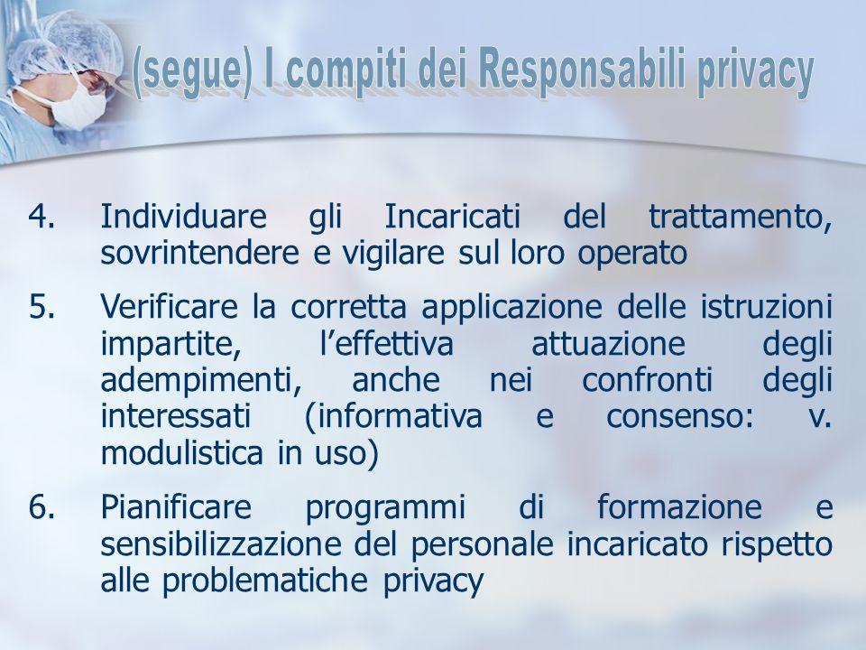 4.Individuare gli Incaricati del trattamento, sovrintendere e vigilare sul loro operato 5.Verificare la corretta applicazione delle istruzioni imparti