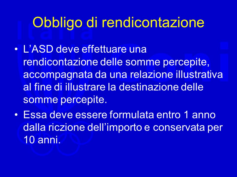 Obbligo di rendicontazione L'ASD deve effettuare una rendicontazione delle somme percepite, accompagnata da una relazione illustrativa al fine di illustrare la destinazione delle somme percepite.