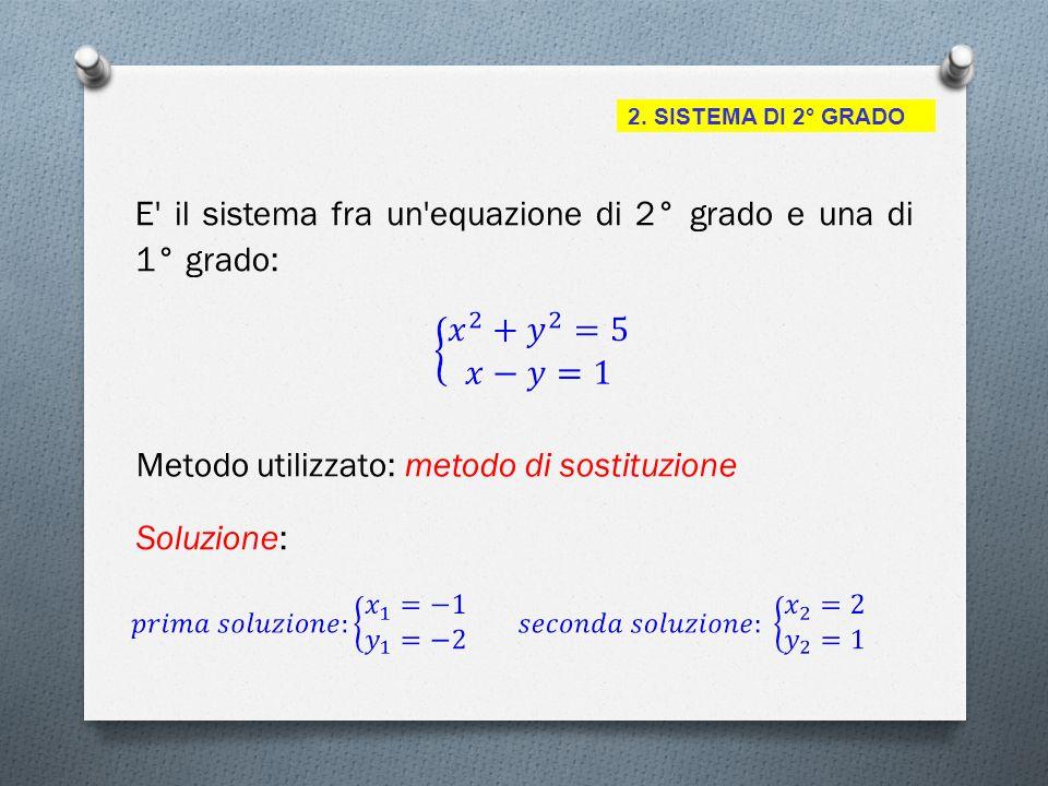E il sistema fra un equazione di 2° grado e una di 1° grado: Metodo utilizzato: metodo di sostituzione Soluzione: 2.