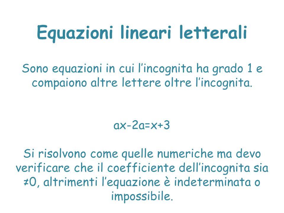 Equazioni lineari letterali Sono equazioni in cui l'incognita ha grado 1 e compaiono altre lettere oltre l'incognita. ax-2a=x+3 Si risolvono come quel