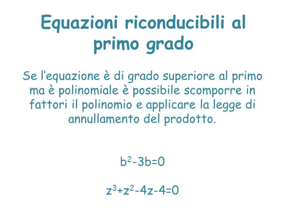 Se l'equazione è di grado superiore al primo ma è polinomiale è possibile scomporre in fattori il polinomio e applicare la legge di annullamento del p