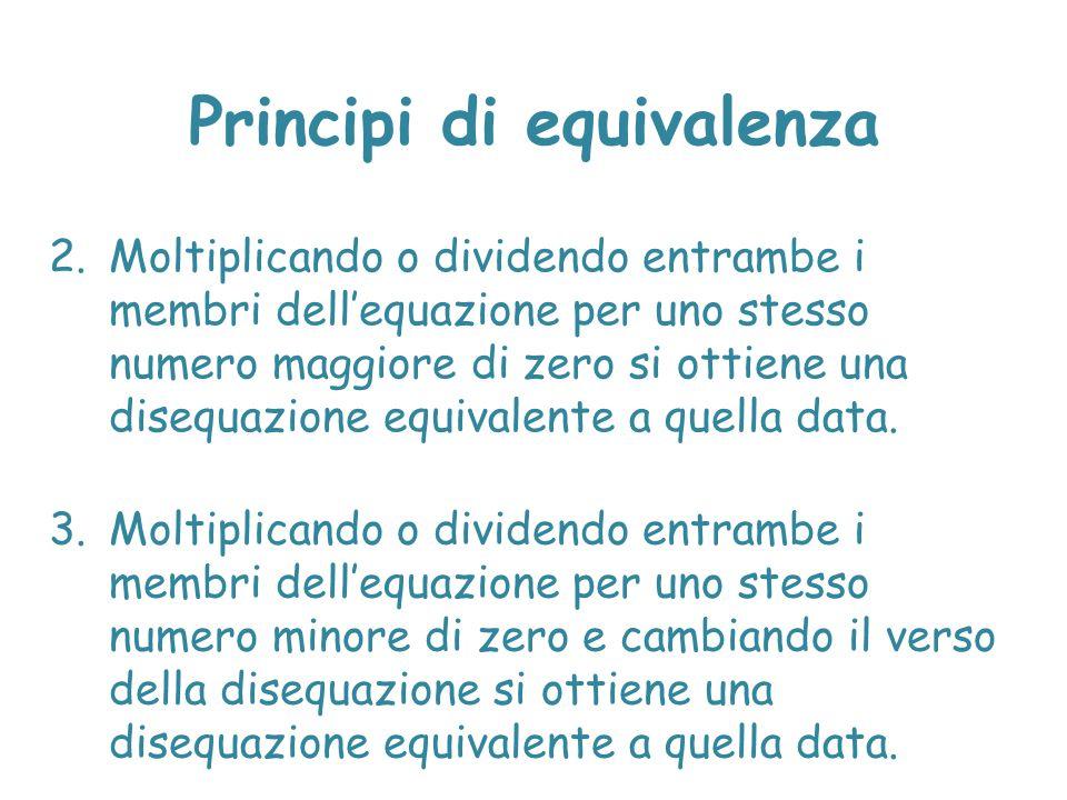 Principi di equivalenza 2.Moltiplicando o dividendo entrambe i membri dell'equazione per uno stesso numero maggiore di zero si ottiene una disequazion