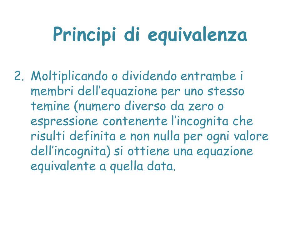 Principi di equivalenza 2.Moltiplicando o dividendo entrambe i membri dell'equazione per uno stesso temine (numero diverso da zero o espressione conte