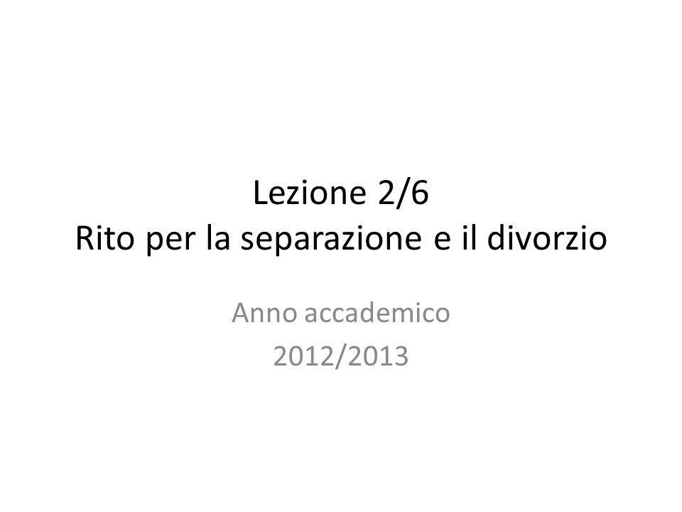 Lezione 2/6 Rito per la separazione e il divorzio Anno accademico 2012/2013
