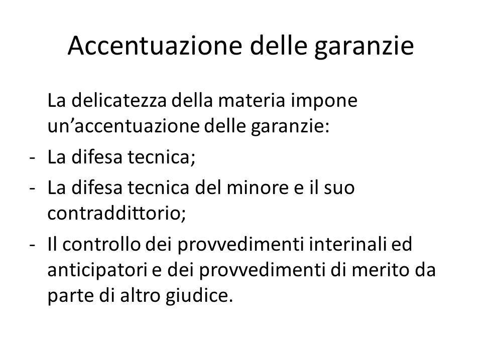 Accentuazione delle garanzie La delicatezza della materia impone un'accentuazione delle garanzie: -La difesa tecnica; -La difesa tecnica del minore e