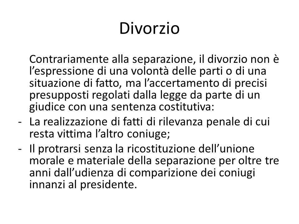 Divorzio Contrariamente alla separazione, il divorzio non è l'espressione di una volontà delle parti o di una situazione di fatto, ma l'accertamento d