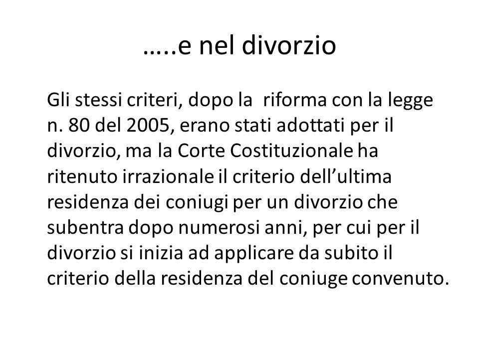 …..e nel divorzio Gli stessi criteri, dopo la riforma con la legge n. 80 del 2005, erano stati adottati per il divorzio, ma la Corte Costituzionale ha