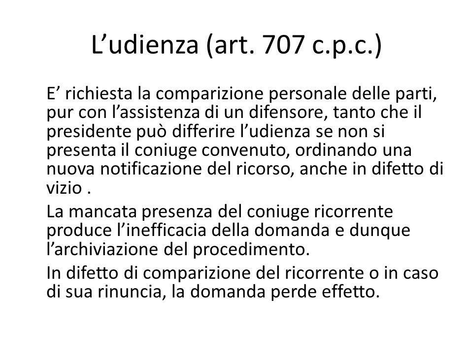 L'udienza (art. 707 c.p.c.) E' richiesta la comparizione personale delle parti, pur con l'assistenza di un difensore, tanto che il presidente può diff