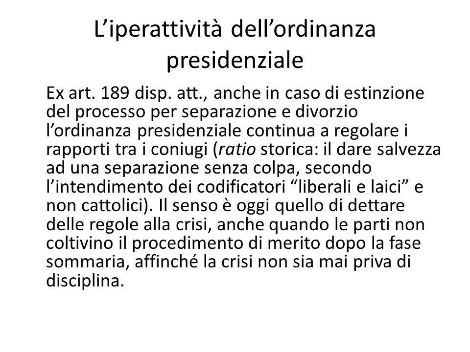 L'iperattività dell'ordinanza presidenziale Ex art. 189 disp. att., anche in caso di estinzione del processo per separazione e divorzio l'ordinanza pr