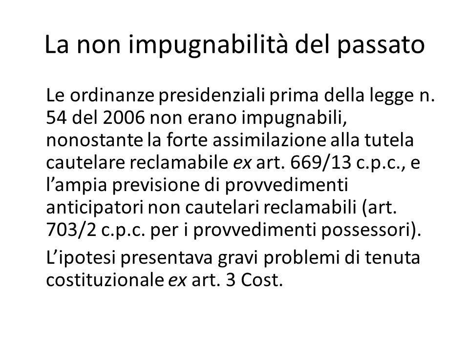 La non impugnabilità del passato Le ordinanze presidenziali prima della legge n. 54 del 2006 non erano impugnabili, nonostante la forte assimilazione