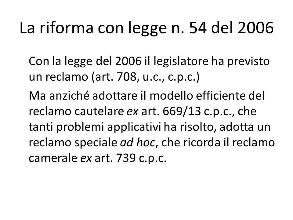 La riforma con legge n. 54 del 2006 Con la legge del 2006 il legislatore ha previsto un reclamo (art. 708, u.c., c.p.c.) Ma anziché adottare il modell