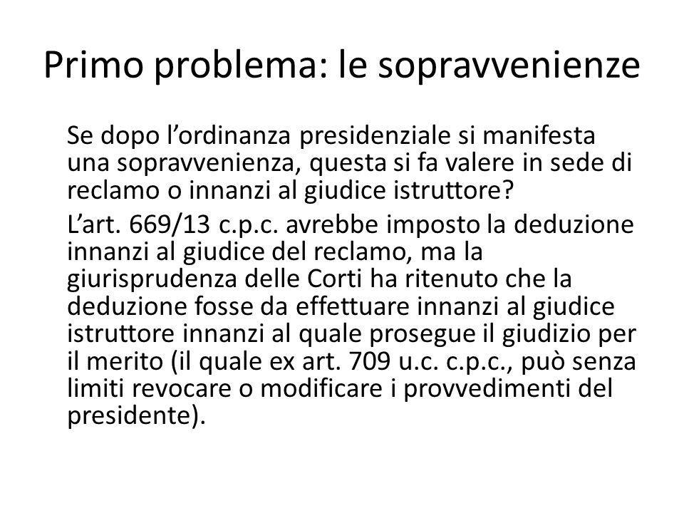 Primo problema: le sopravvenienze Se dopo l'ordinanza presidenziale si manifesta una sopravvenienza, questa si fa valere in sede di reclamo o innanzi