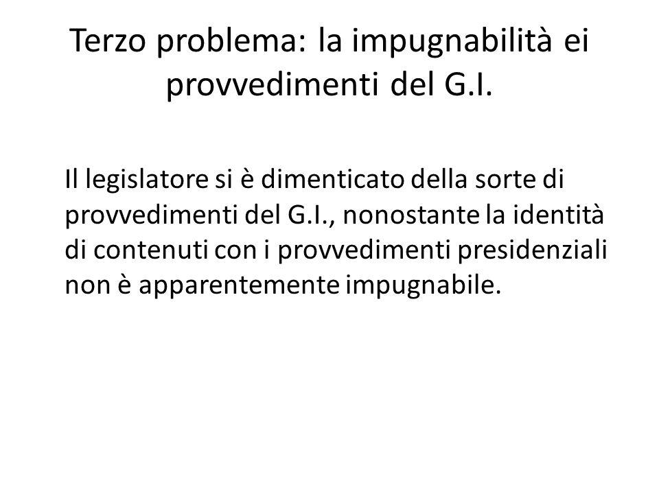 Terzo problema: la impugnabilità ei provvedimenti del G.I. Il legislatore si è dimenticato della sorte di provvedimenti del G.I., nonostante la identi