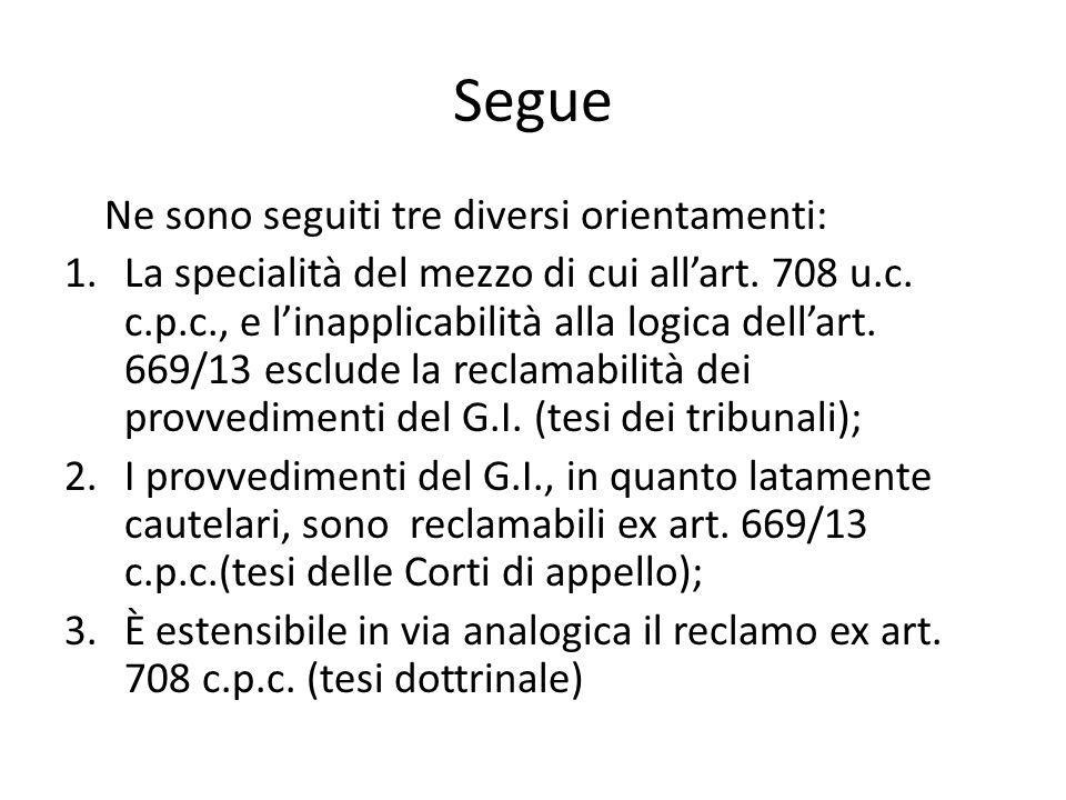 Segue Ne sono seguiti tre diversi orientamenti: 1.La specialità del mezzo di cui all'art. 708 u.c. c.p.c., e l'inapplicabilità alla logica dell'art. 6