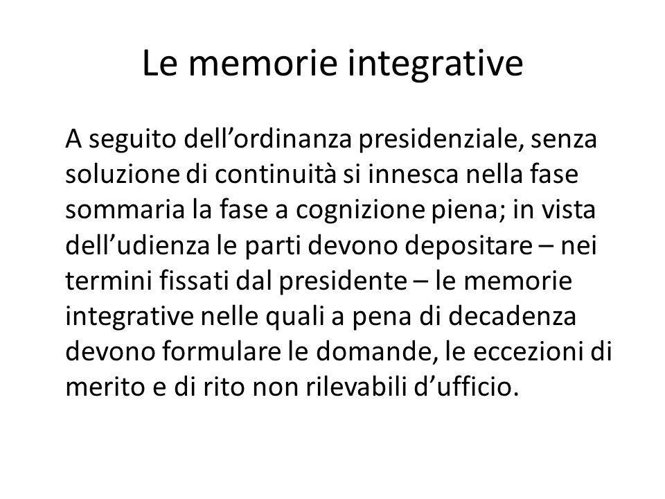 Le memorie integrative A seguito dell'ordinanza presidenziale, senza soluzione di continuità si innesca nella fase sommaria la fase a cognizione piena