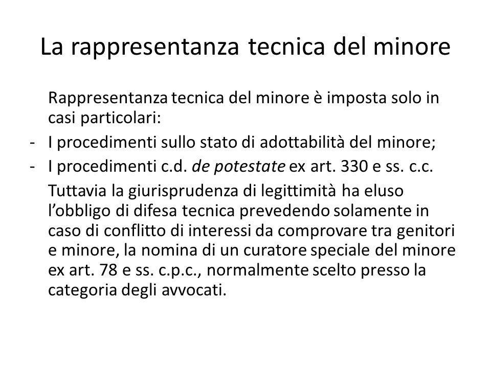 La rappresentanza tecnica del minore Rappresentanza tecnica del minore è imposta solo in casi particolari: -I procedimenti sullo stato di adottabilità