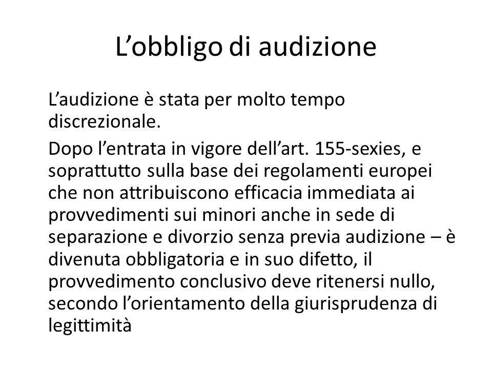 L'obbligo di audizione L'audizione è stata per molto tempo discrezionale. Dopo l'entrata in vigore dell'art. 155-sexies, e soprattutto sulla base dei