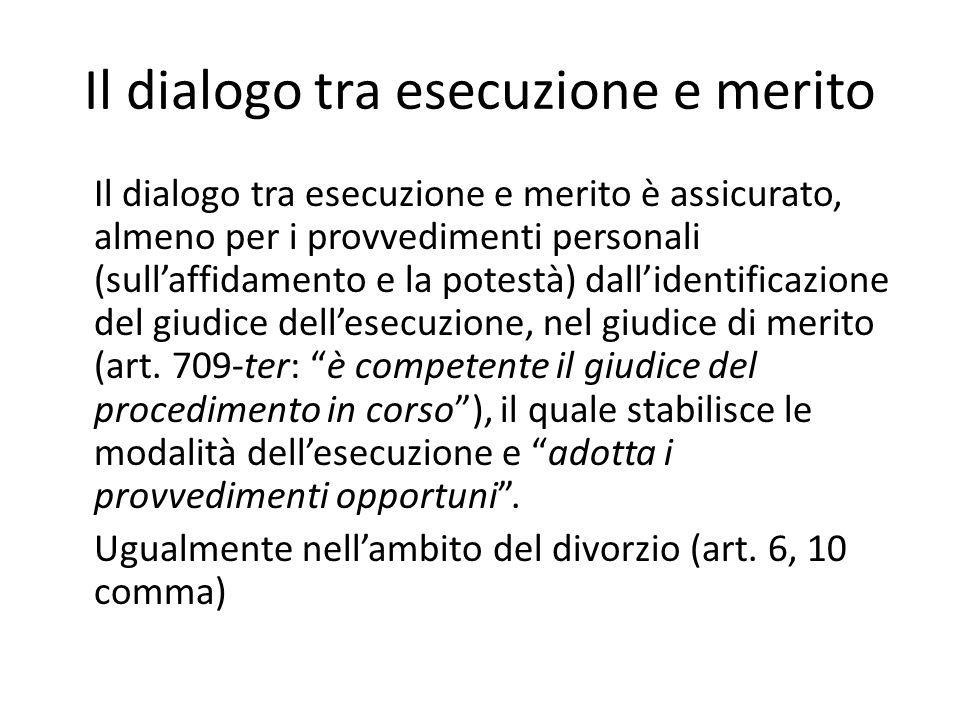 Il dialogo tra esecuzione e merito Il dialogo tra esecuzione e merito è assicurato, almeno per i provvedimenti personali (sull'affidamento e la potest