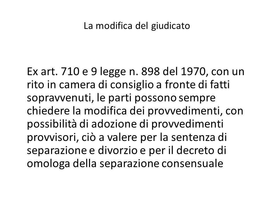 La modifica del giudicato Ex art. 710 e 9 legge n. 898 del 1970, con un rito in camera di consiglio a fronte di fatti sopravvenuti, le parti possono s