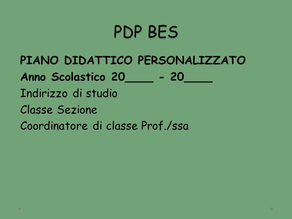 PDP BES PIANO DIDATTICO PERSONALIZZATO Anno Scolastico 20____ - 20____ Indirizzo di studio Classe Sezione Coordinatore di classe Prof./ssa
