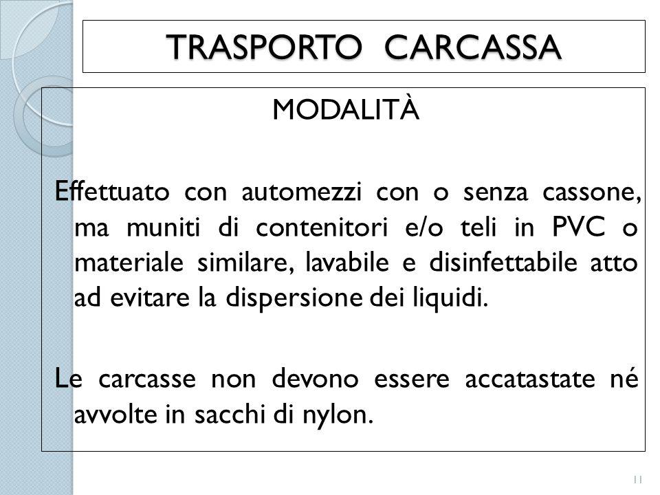 TRASPORTO CARCASSA MODALITÀ Effettuato con automezzi con o senza cassone, ma muniti di contenitori e/o teli in PVC o materiale similare, lavabile e di